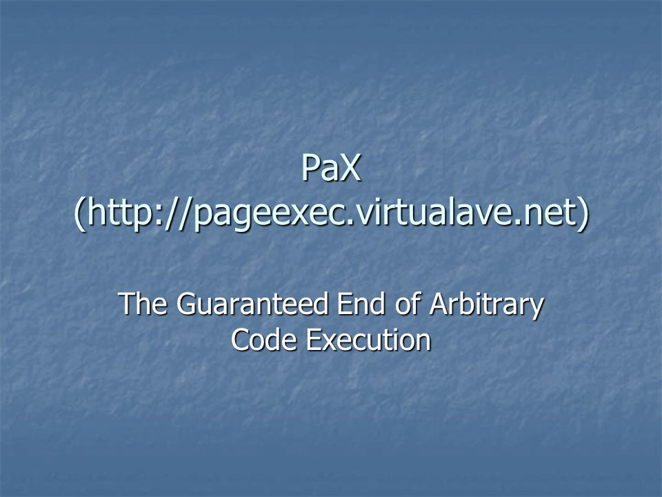 PaX - PAGEEXEC PAGEEXEC was PaXs first implementation of non-executable pages.