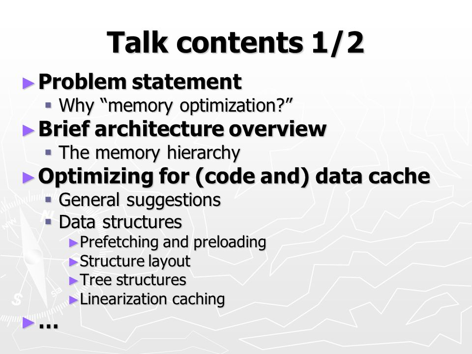 Talk contents 1/2 Problem statement Problem statement Why memory optimization.