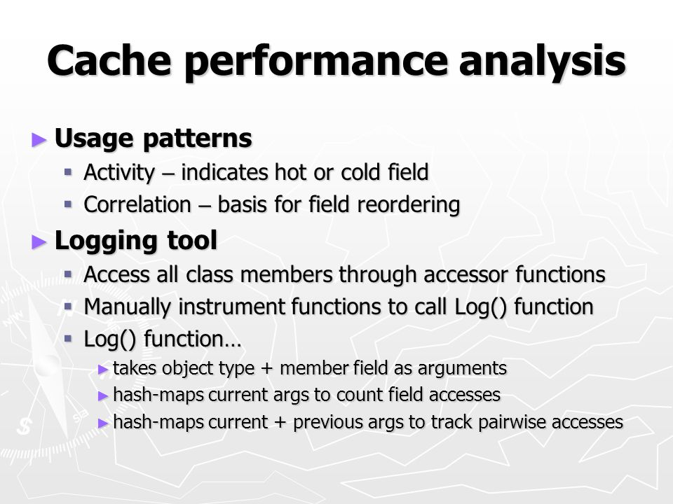 Cache performance analysis Usage patterns Usage patterns Activity – indicates hot or cold field Activity – indicates hot or cold field Correlation – b