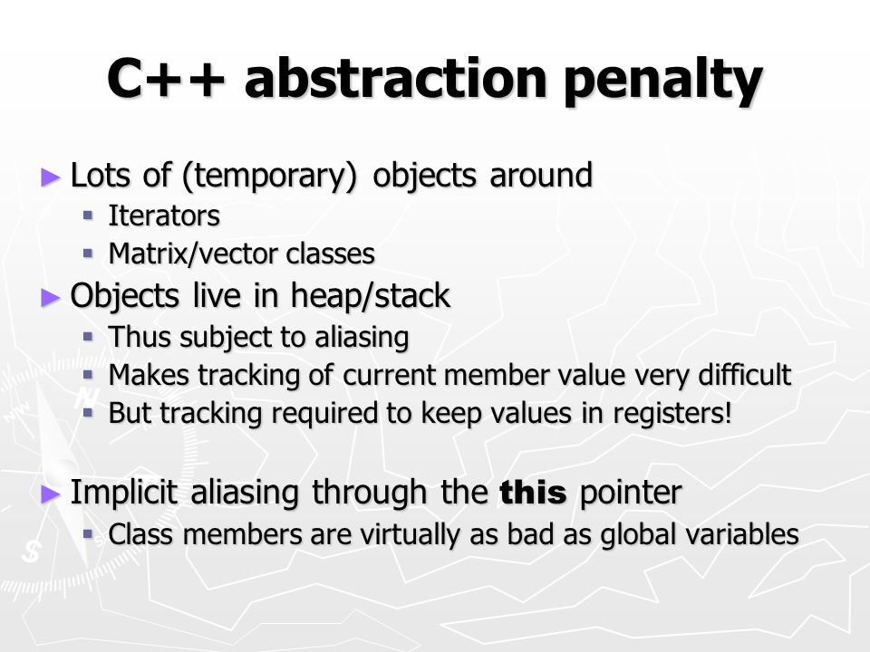 C++ abstraction penalty Lots of (temporary) objects around Lots of (temporary) objects around Iterators Iterators Matrix/vector classes Matrix/vector