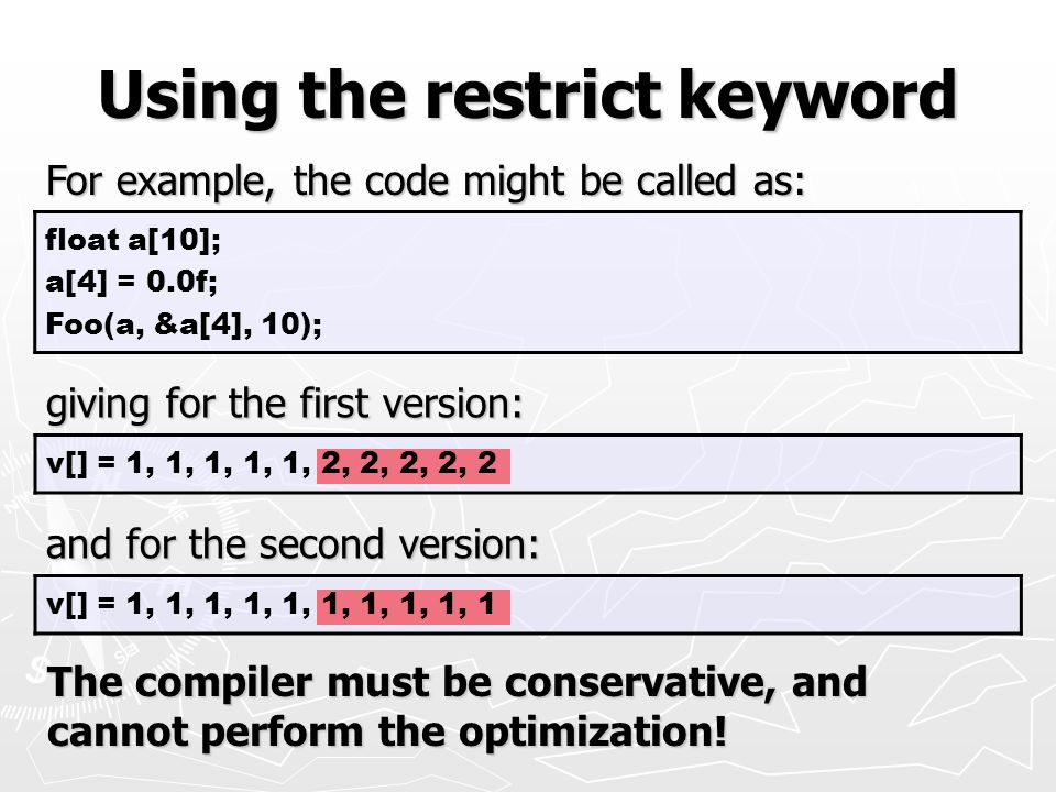 v[] = 1, 1, 1, 1, 1, 1, 1, 1, 1, 1 v[] = 1, 1, 1, 1, 1, 2, 2, 2, 2, 2 Using the restrict keyword giving for the first version: and for the second vers