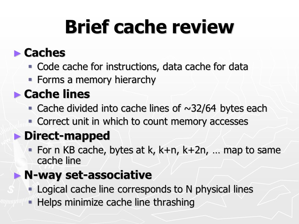 Brief cache review Caches Caches Code cache for instructions, data cache for data Code cache for instructions, data cache for data Forms a memory hier