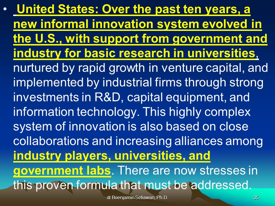 dr.Boenjamin Setiawan, Ph.D.35 United States: Over the past ten years, a new informal innovation system evolved in the U.S., with support from governm