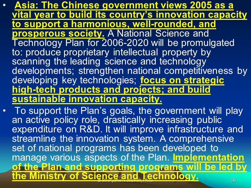 dr.Boenjamin Setiawan, Ph.D.36 Asia: The Chinese government views 2005 as a vital year to build its countrys innovation capacity to support a harmonio