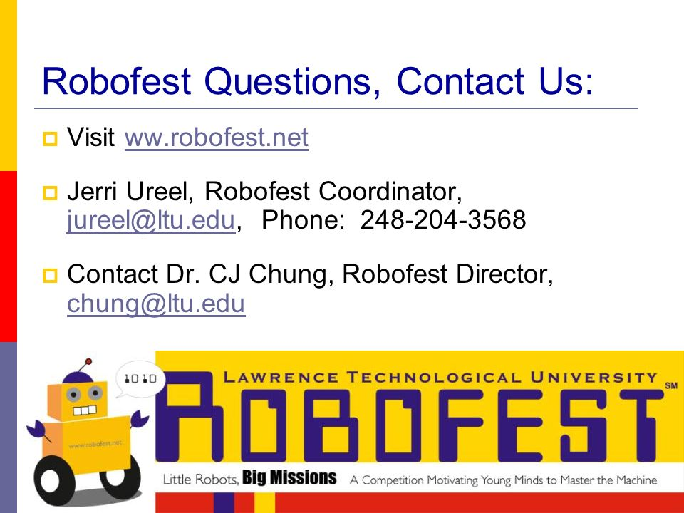 Robofest Questions, Contact Us: Visit ww.robofest.netww.robofest.net Jerri Ureel, Robofest Coordinator, Phone: Contact Dr.