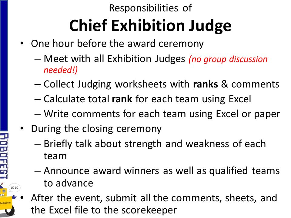 Responsibilities of Chief Exhibition Judge One hour before the award ceremony – Meet with all Exhibition Judges (no group discussion needed!) – Collec