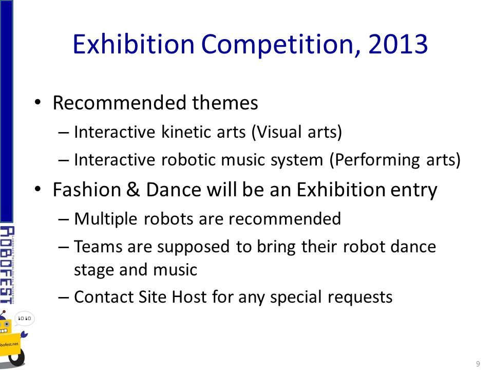 Recommended themes – Interactive kinetic arts (Visual arts) – Interactive robotic music system (Performing arts) Fashion & Dance will be an Exhibition