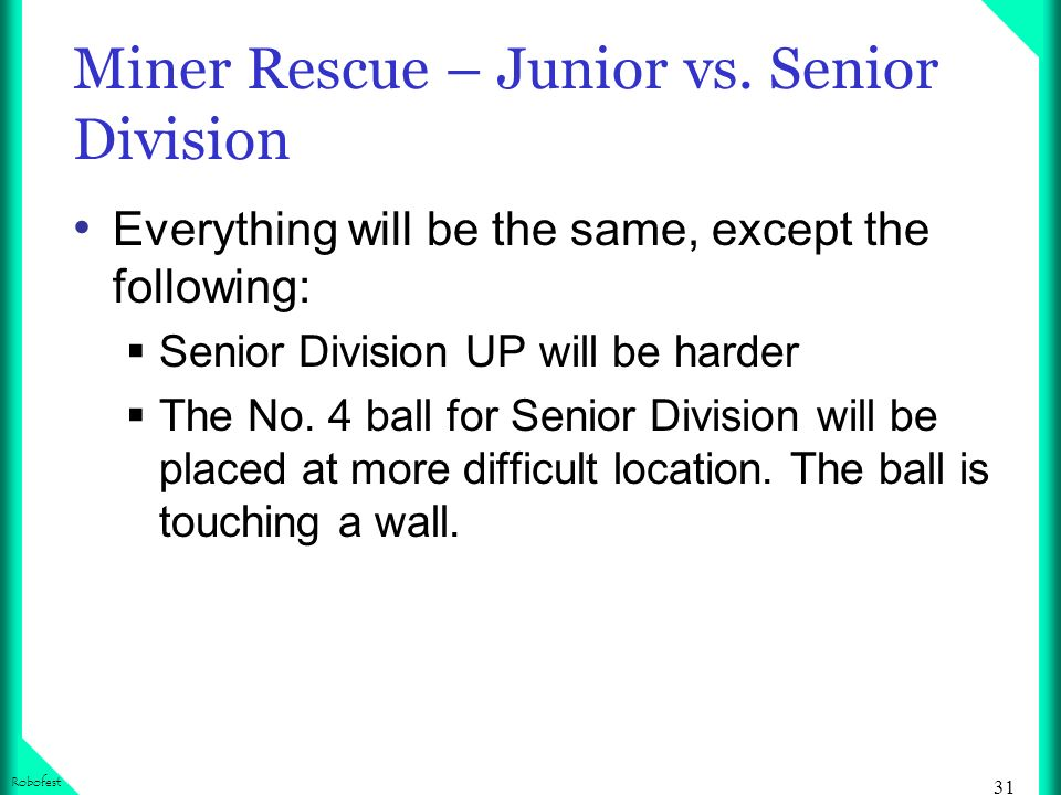 31 Robofest Miner Rescue – Junior vs. Senior Division Everything will be the same, except the following: Senior Division UP will be harder The No. 4 b