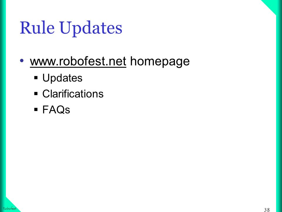 38 Robofest Rule Updates www.robofest.net homepage Updates Clarifications FAQs