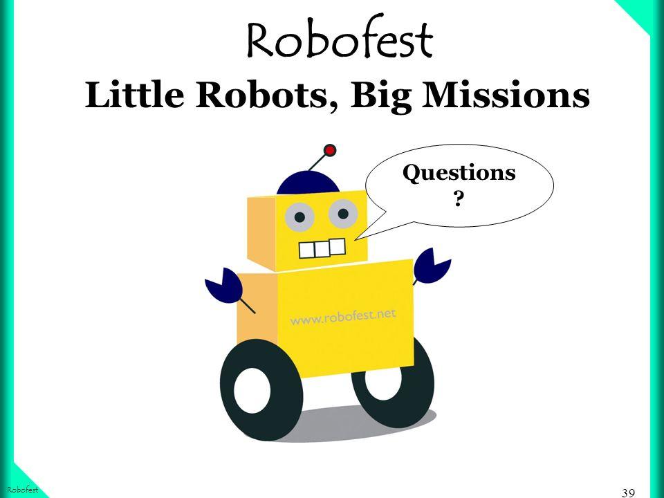 39 Robofest Robofest Little Robots, Big Missions Questions