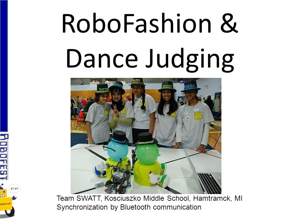 RoboFashion & Dance Judging Team SWATT, Kosciuszko Middle School, Hamtramck, MI Synchronization by Bluetooth communication