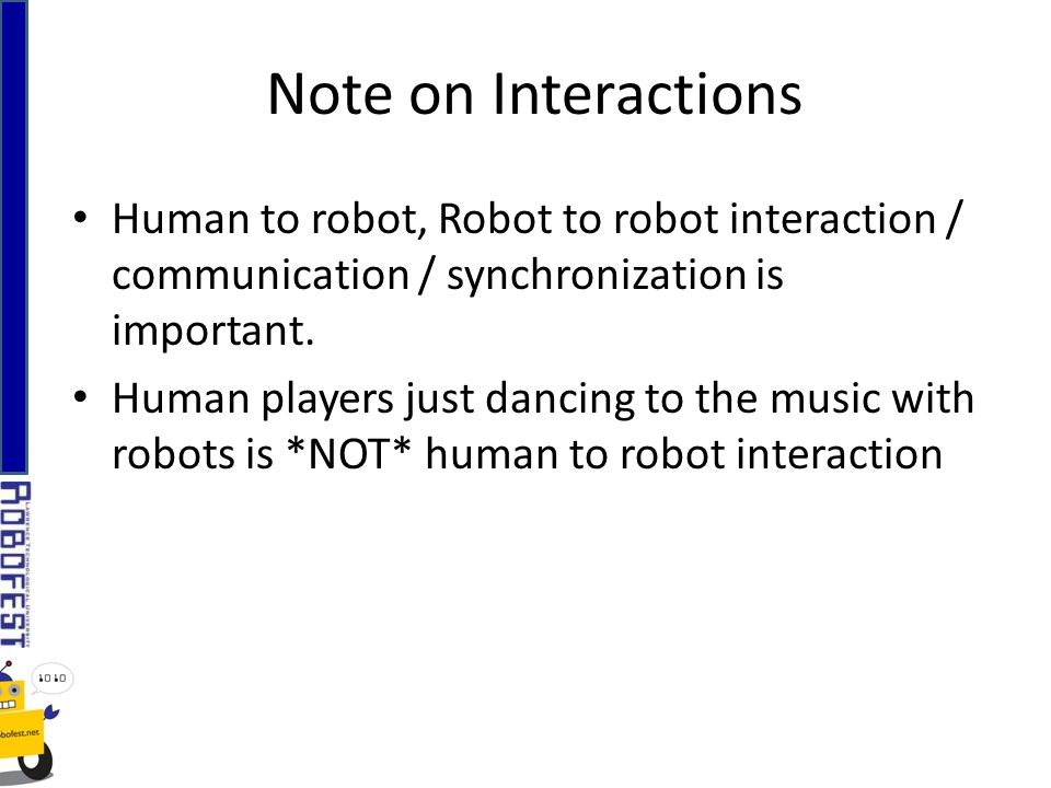 Human to robot, Robot to robot interaction / communication / synchronization is important.