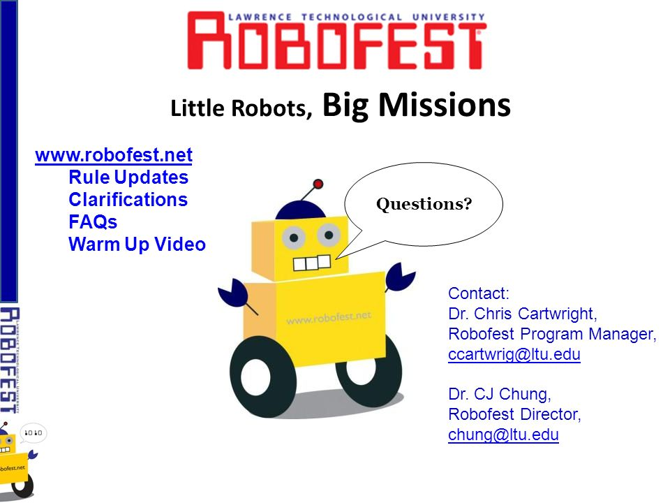 Little Robots, Big Missions Questions. Contact: Dr.