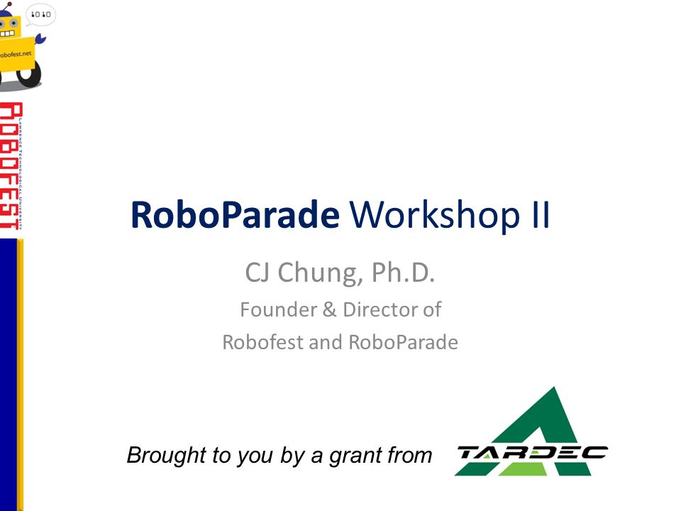 RoboParade Workshop II CJ Chung, Ph.D.