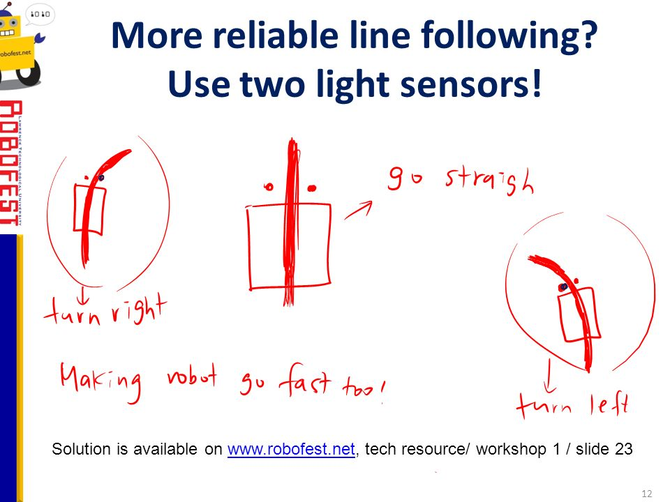 More reliable line following. Use two light sensors.