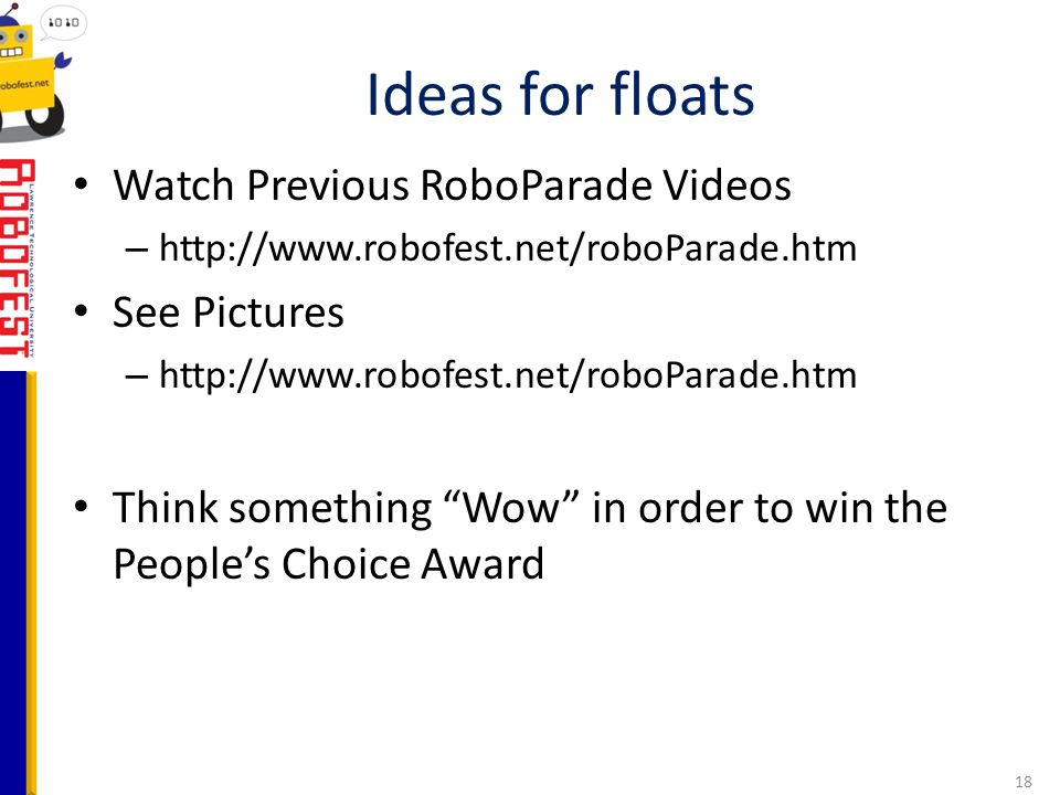 Watch Previous RoboParade Videos –   See Pictures –   Think something Wow in order to win the Peoples Choice Award Ideas for floats 18