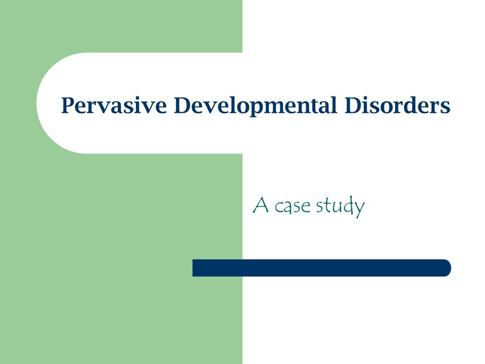 Pervasive Developmental Disorders A case study