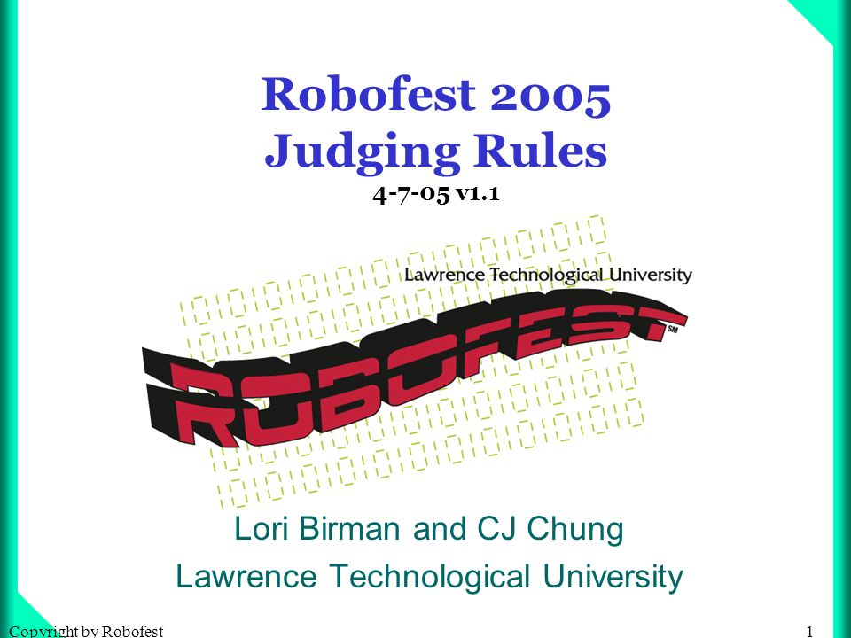 32Copyright by Robofest PR (Presentation) Judging form will check the following: Quality of Job Explanation in professional manner using technical terms (more than 60% of PR score) Composure, eye contact, etc.