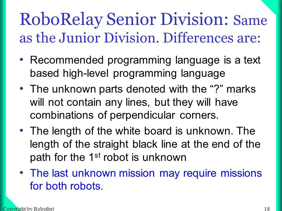 18Copyright by Robofest RoboRelay Senior Division: Same as the Junior Division.