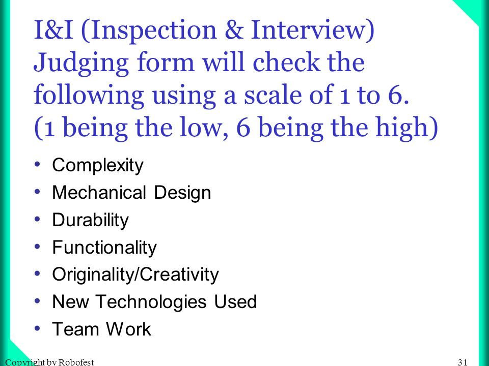 31Copyright by Robofest I&I (Inspection & Interview) Judging form will check the following using a scale of 1 to 6.