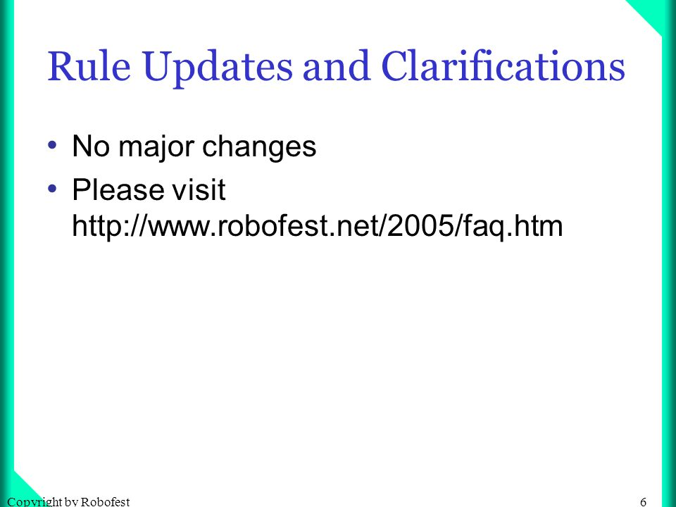 17Copyright by Robofest Important notes to Regional Host Sites to setup playing fields: No direct sunlight Check if the floor is too reflective.