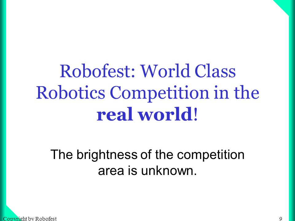 40Copyright by Robofest Warm-up Competition: Saturday, March 19 at LTU, it is open to the public and admission is free.