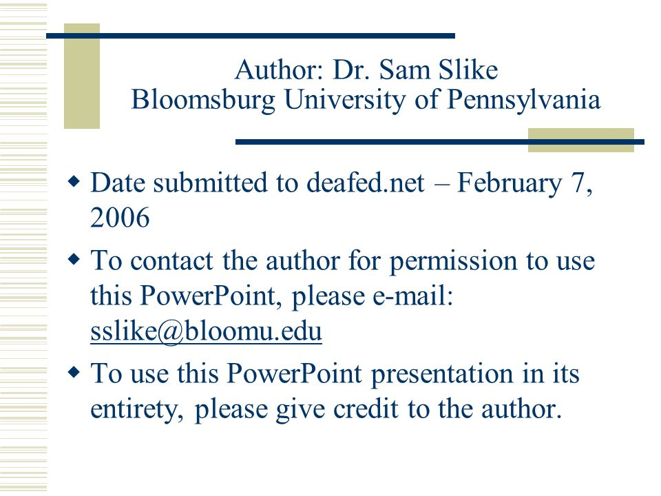 Author: Dr. Sam Slike Bloomsburg University of Pennsylvania Date submitted to deafed.net – February 7, 2006 To contact the author for permission to us