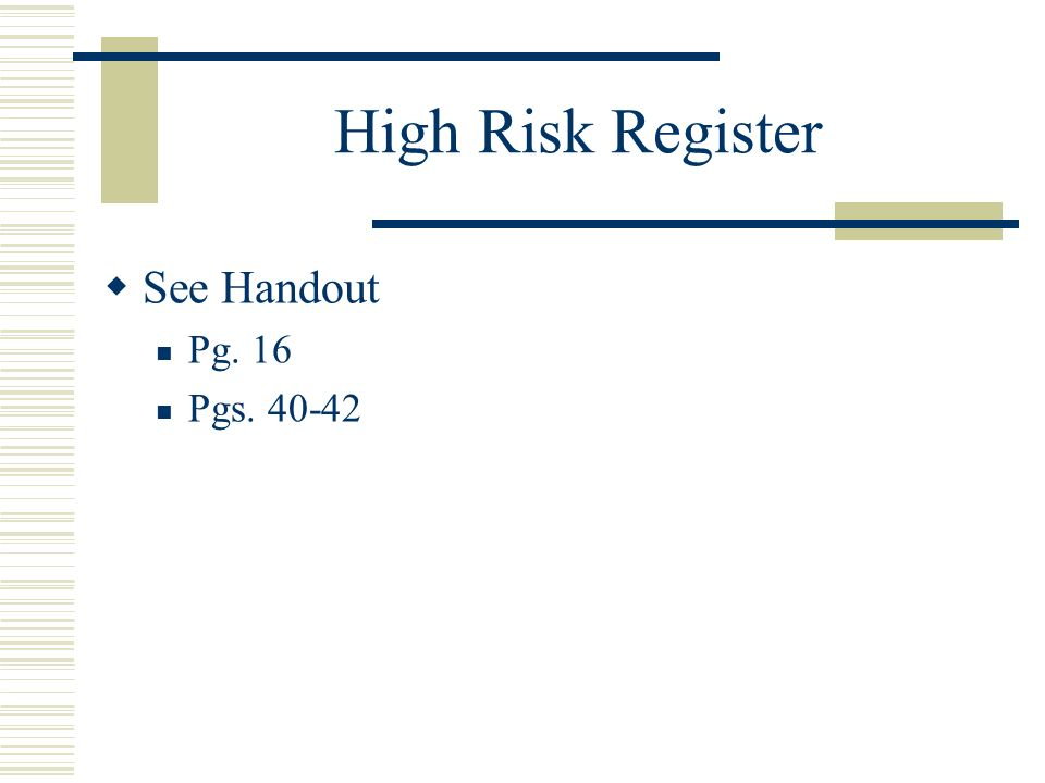 High Risk Register See Handout Pg. 16 Pgs. 40-42