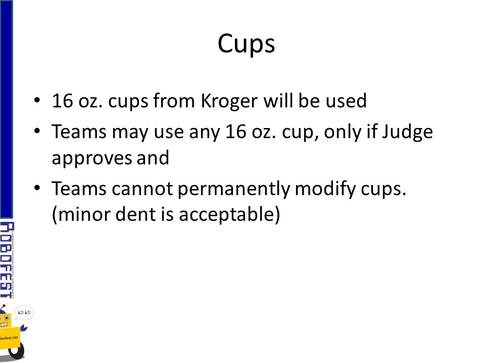 16 oz. cups from Kroger will be used Teams may use any 16 oz.