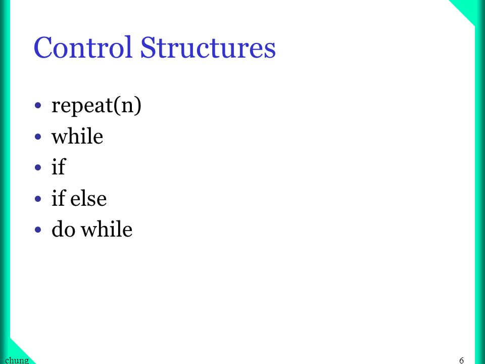 6chung Control Structures repeat(n) while if if else do while