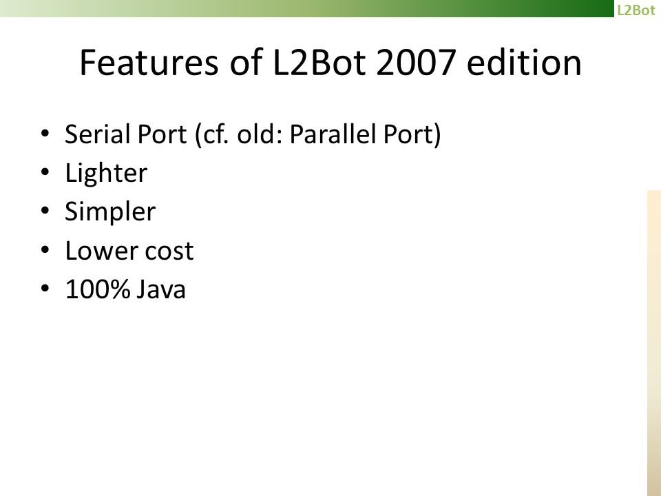 L2Bot Features of L2Bot 2007 edition Serial Port (cf.