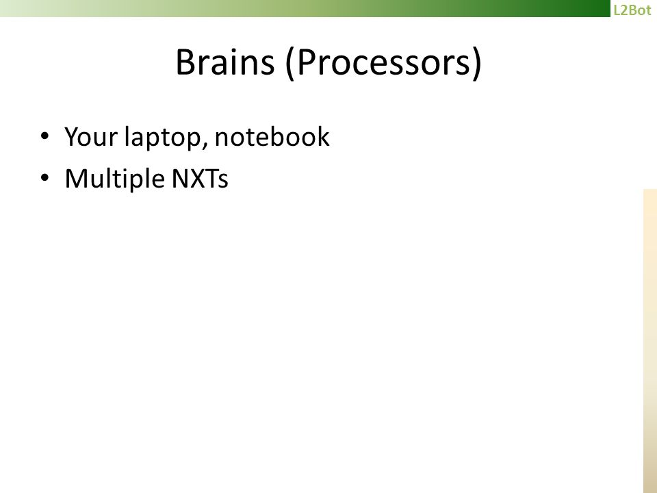 L2Bot Brains (Processors) Your laptop, notebook Multiple NXTs