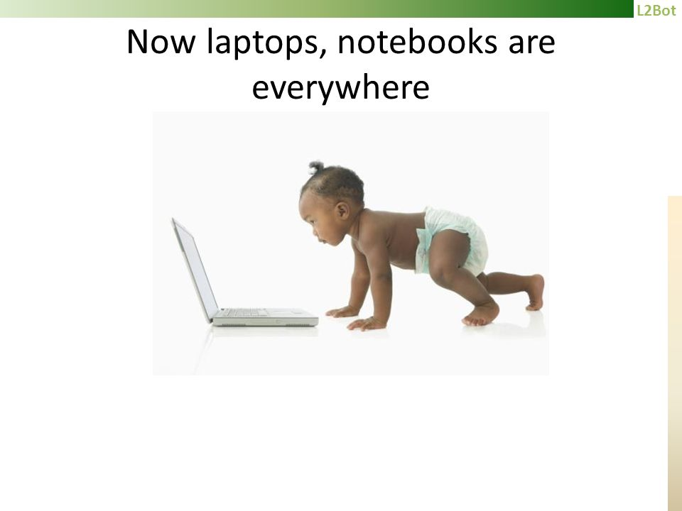 L2Bot Now laptops, notebooks are everywhere