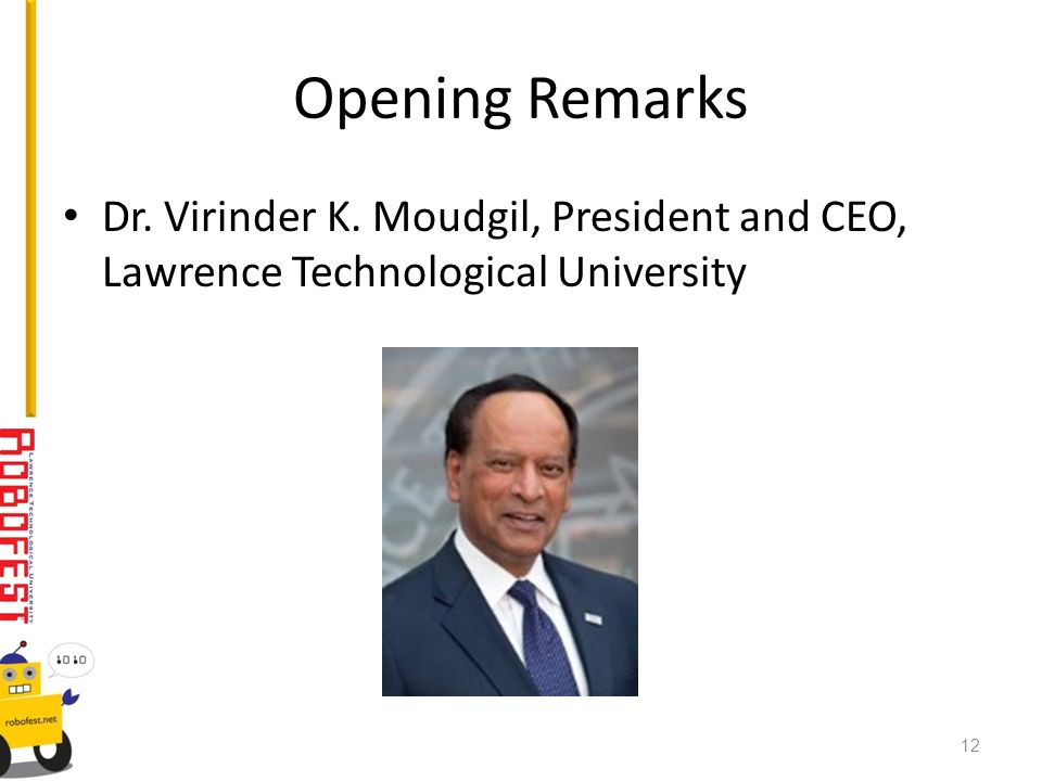 Opening Remarks Dr. Virinder K. Moudgil, President and CEO, Lawrence Technological University 12