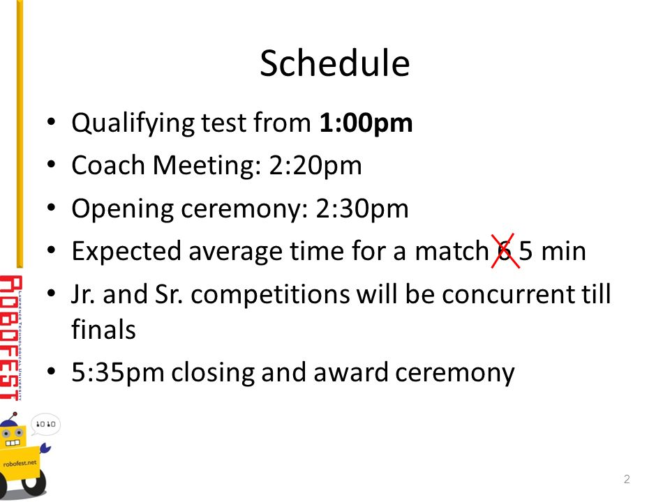 Schedule Qualifying test from 1:00pm Coach Meeting: 2:20pm Opening ceremony: 2:30pm Expected average time for a match 6 5 min Jr. and Sr. competitions