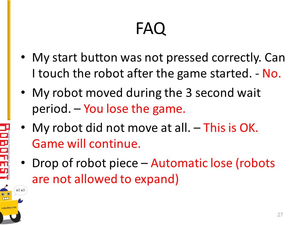 FAQ My start button was not pressed correctly. Can I touch the robot after the game started.