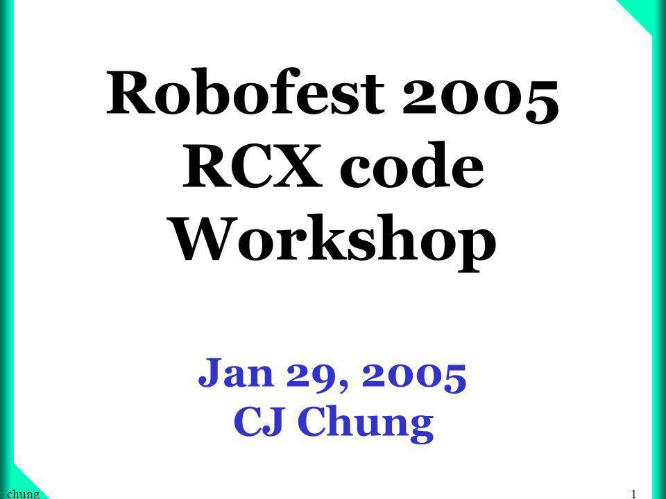 1chung Robofest 2005 RCX code Workshop Jan 29, 2005 CJ Chung