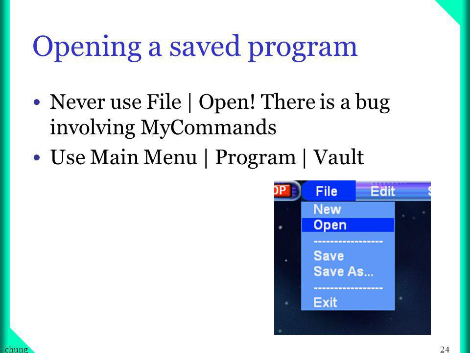 24chung Opening a saved program Never use File | Open.