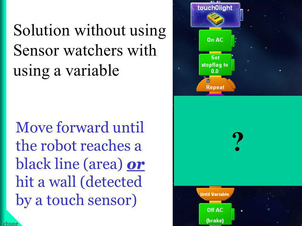 38chung or Move forward until the robot reaches a black line (area) or hit a wall (detected by a touch sensor) .