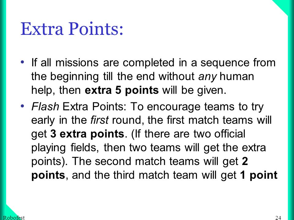 24Robofest Extra Points: If all missions are completed in a sequence from the beginning till the end without any human help, then extra 5 points will be given.