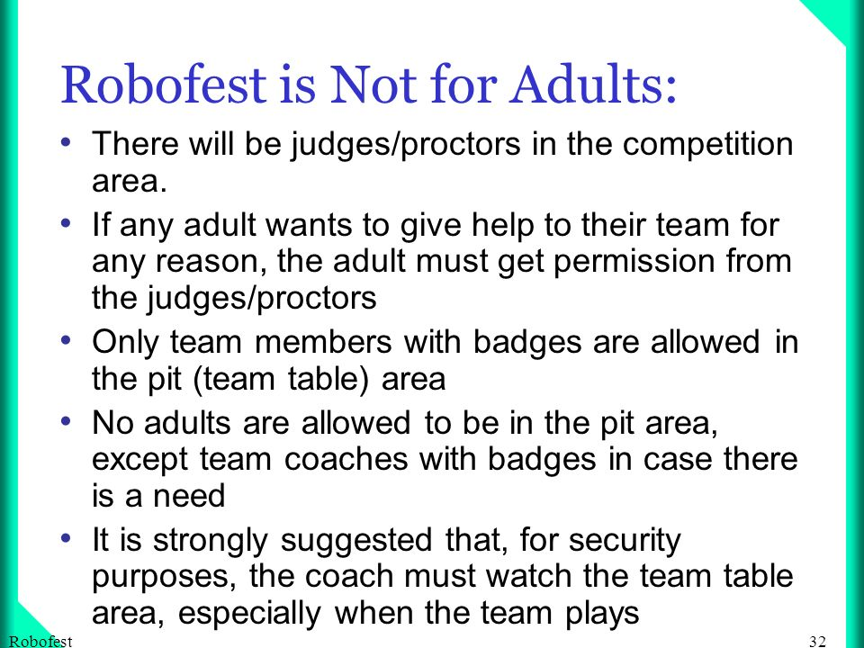 32Robofest Robofest is Not for Adults: There will be judges/proctors in the competition area.