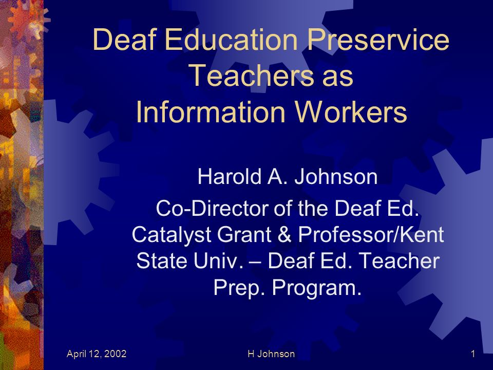 April 12, 2002H Johnson1 Deaf Education Preservice Teachers as Information Workers Harold A.