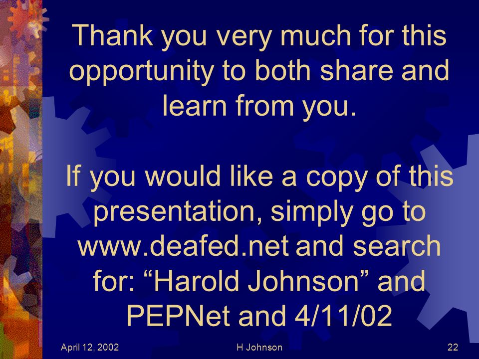 April 12, 2002H Johnson22 Thank you very much for this opportunity to both share and learn from you.