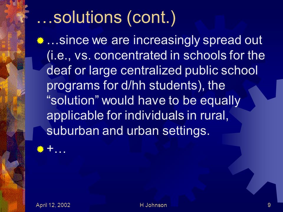 April 12, 2002H Johnson9 …solutions (cont.) …since we are increasingly spread out (i.e., vs.