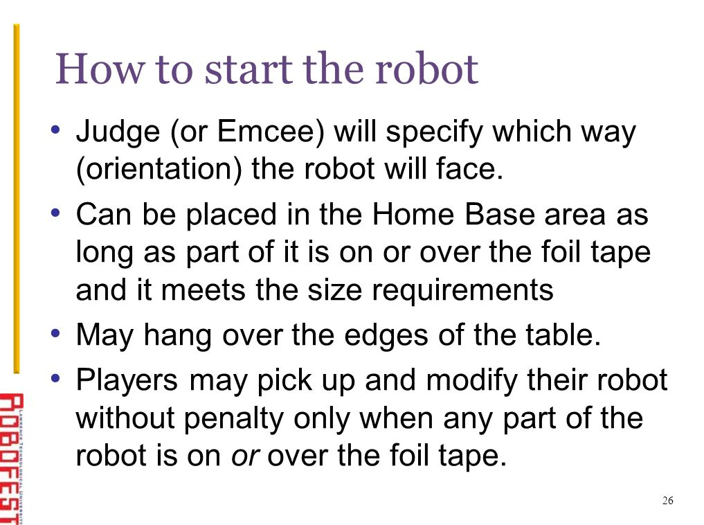 Judge (or Emcee) will specify which way (orientation) the robot will face.