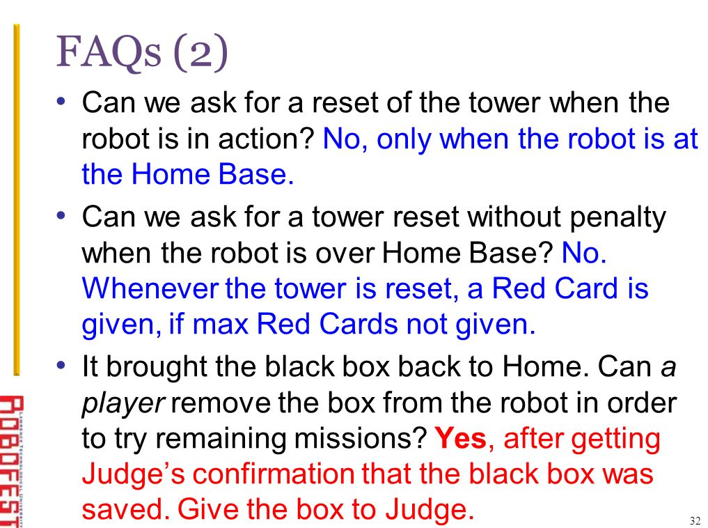 FAQs (2) Can we ask for a reset of the tower when the robot is in action? No, only when the robot is at the Home Base. Can we ask for a tower reset wi