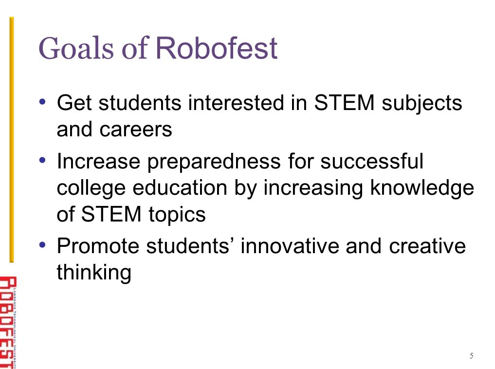 Get students interested in STEM subjects and careers Increase preparedness for successful college education by increasing knowledge of STEM topics Pro