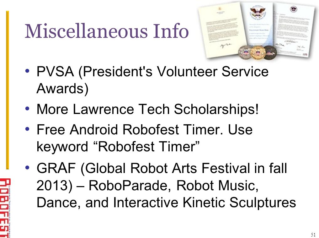 Miscellaneous Info PVSA (President's Volunteer Service Awards) More Lawrence Tech Scholarships! Free Android Robofest Timer. Use keyword Robofest Time