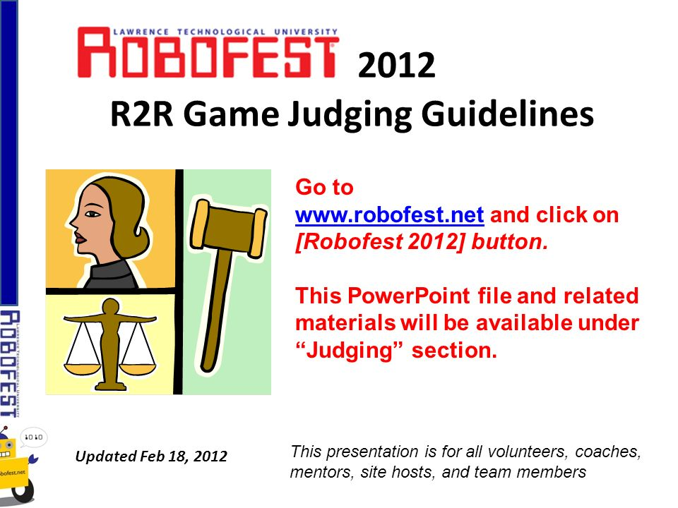 2012 R2R Game Judging Guidelines Updated Feb 18, 2012 Go to www.robofest.netwww.robofest.net and click on [Robofest 2012] button.
