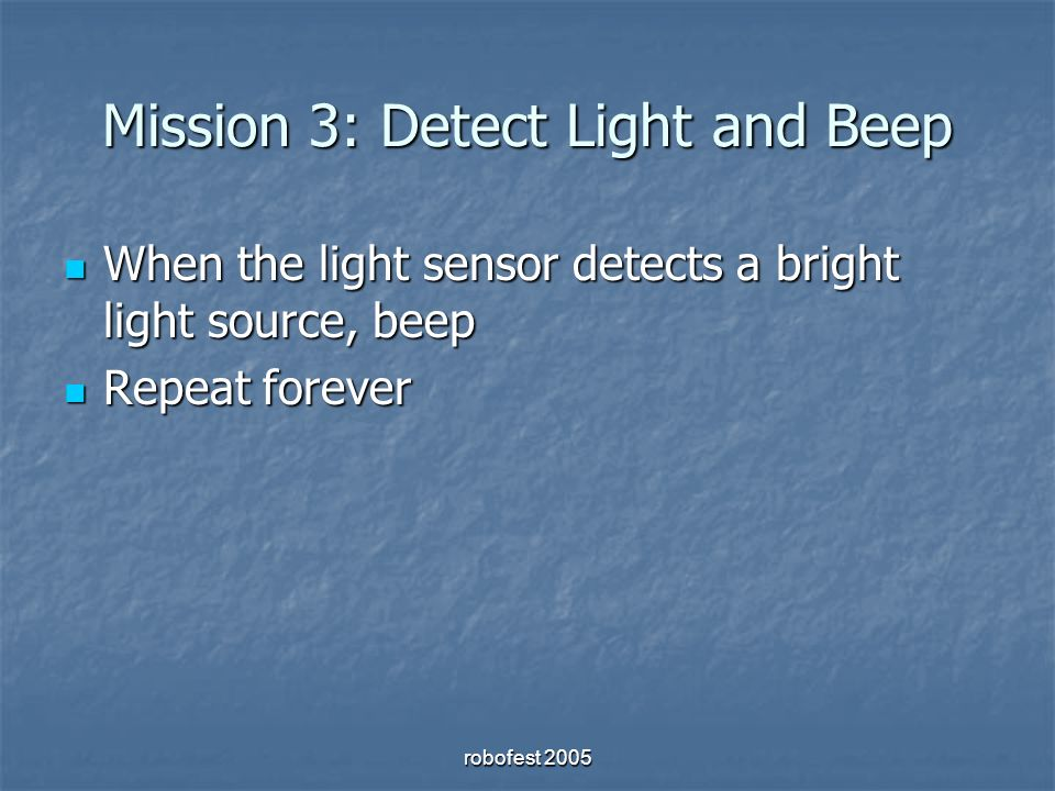 Mission 3: Detect Light and Beep When the light sensor detects a bright light source, beep When the light sensor detects a bright light source, beep Repeat forever Repeat forever